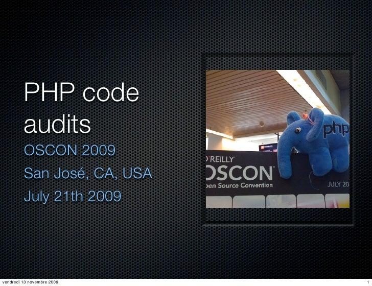 PHP code          audits          OSCON 2009          San José, CA, USA          July 21th 2009     vendredi 13 novembre 2...