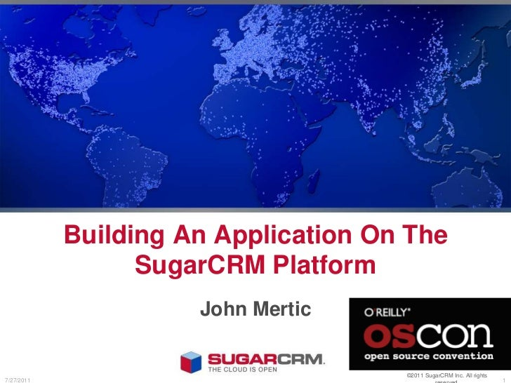 Building An Application On The SugarCRM Platform <br />John Mertic<br />©2011 SugarCRM Inc. All rights reserved.<br />7/22...