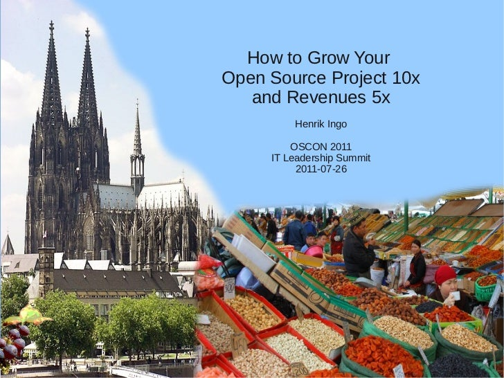 How to Grow Your             Open Source Project 10x                and Revenues 5x                          Henrik Ingo  ...
