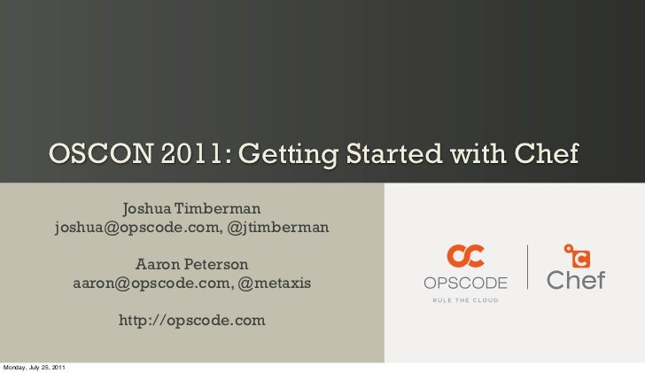 OSCON 2011: Getting Started with Chef                        Joshua Timberman                 joshua@opscode.com, @jtimber...