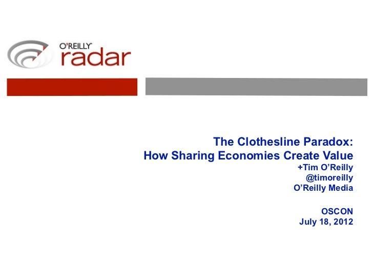 The Clothesline Paradox:How Sharing Economies Create Value                          +Tim O'Reilly                         ...