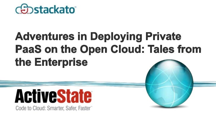 Who is ActiveState?What is PaaS?What is the Open Cloud?The Adventures in Deployment …