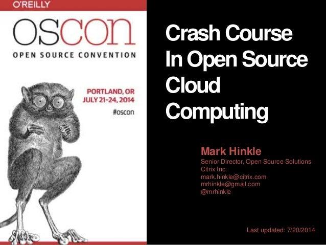 Mark Hinkle Senior Director, Open Source Solutions Citrix Inc. mark.hinkle@citrix.com mrhinkle@gmail.com @mrhinkle Last up...