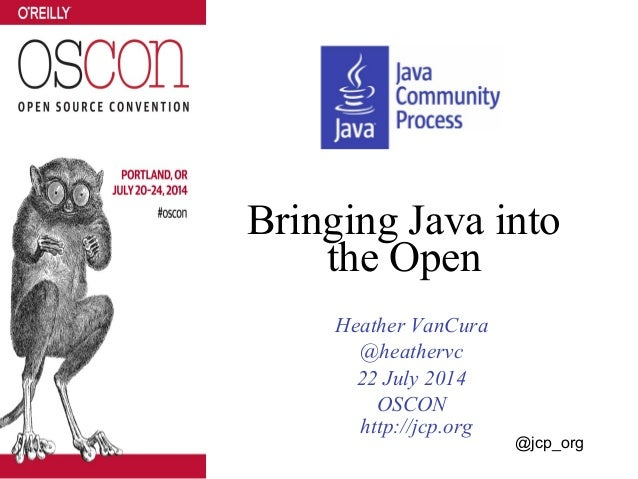 Bringing Java into the Open Heather VanCura @heathervc 22 July 2014 OSCON http://jcp.org @jcp_org