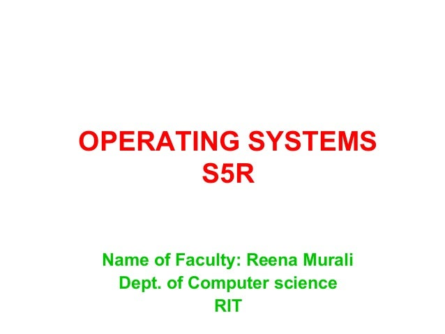 OPERATING SYSTEMS S5R Name of Faculty: Reena Murali Dept. of Computer science RIT