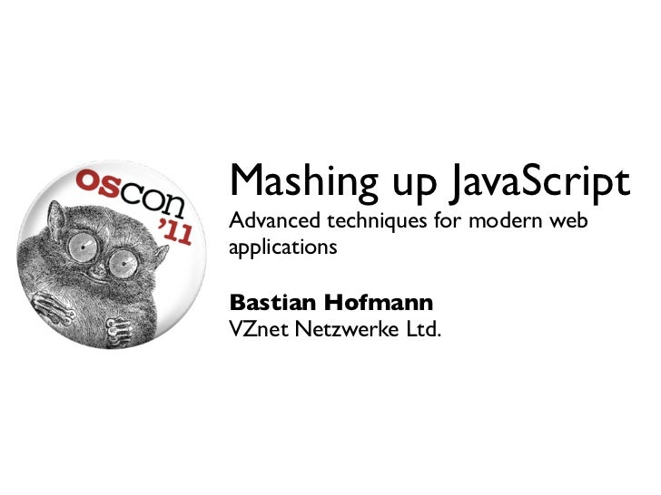 Mashing up JavaScriptAdvanced techniques for modern webapplicationsBastian HofmannVZnet Netzwerke Ltd.