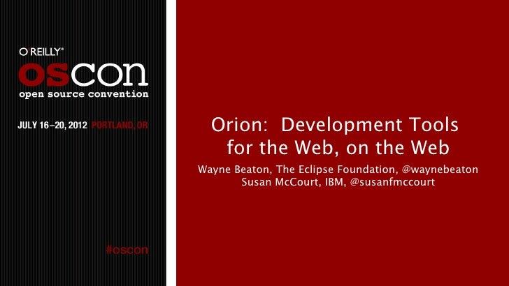 Orion: Development Tools   for the Web, on the WebWayne Beaton, The Eclipse Foundation, @waynebeaton       Susan McCourt, ...