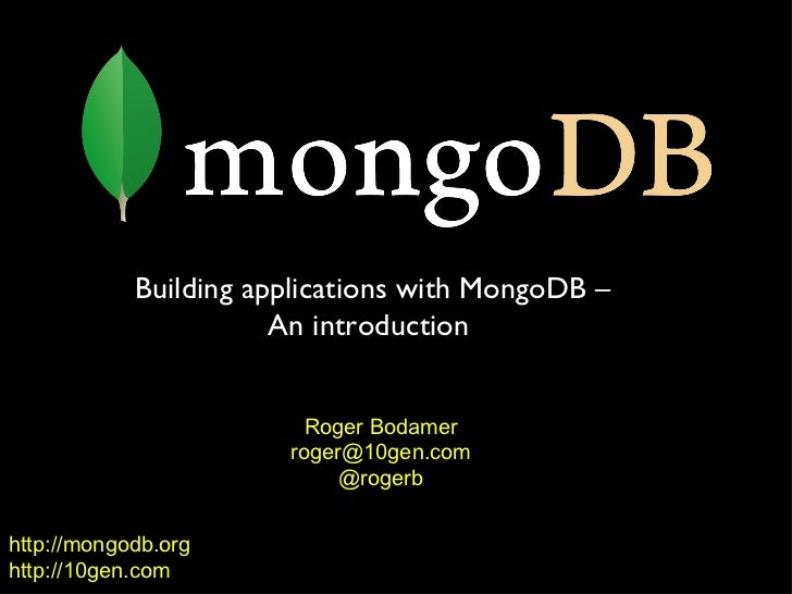 http://mongodb.org http://10gen.com Building applications with MongoDB – An introduction  Roger Bodamer [email_address] @r...