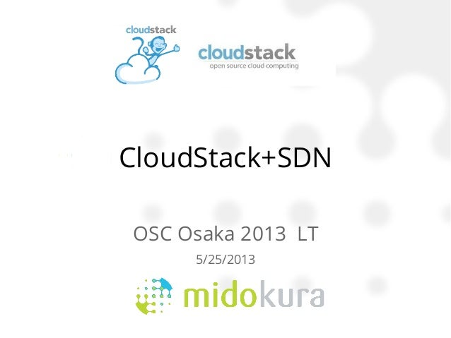 CloudStack+SDNOSC Osaka 2013 LT5/25/2013