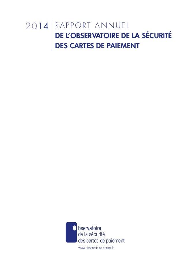 R A P P O RT A N N U E L DE L'OBSERVATOIRE DE LA SÉCURITÉ DES CARTES DE PAIEMENT 2014 bservatoire de la sécurité des carte...