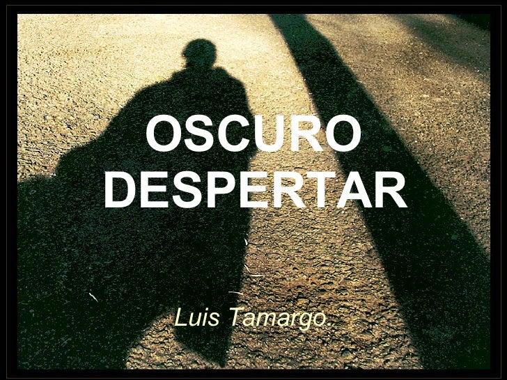 OSCURO DESPERTAR   Luis Tamargo.