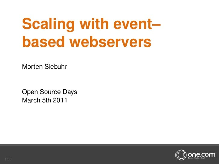 Scaling with event–       based webservers       Morten Siebuhr       Open Source Days       March 5th 20111/66