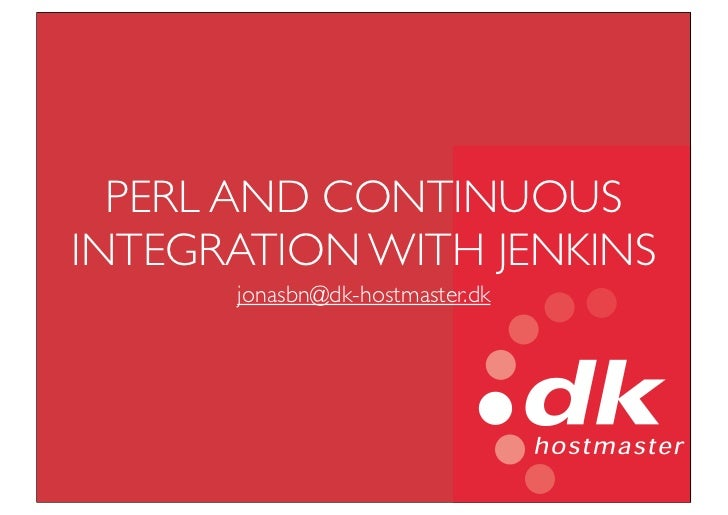 Using Jenkins for Continuous Integration of Perl components OSD2011