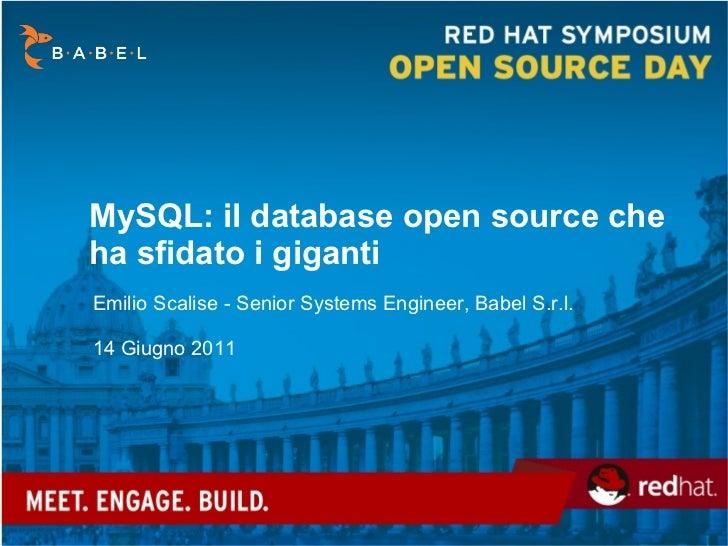 MySQL: il database open source che ha sfidato i giganti Emilio Scalise - Senior Systems Engineer, Babel S.r.l. 14 Giugno 2...