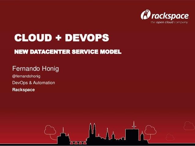 Fernando Honig @fernandohonig DevOps & Automation Rackspace CLOUD + DEVOPS NEW DATACENTER SERVICE MODEL