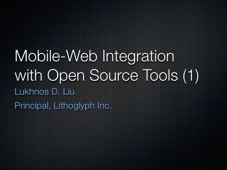 Mobile-Web Integration with Open Source Tools (1) Lukhnos D. Liu Principal, Lithoglyph Inc.