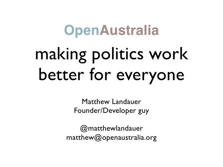 OpenAustralia making politics work better for everyone         Matthew Landauer       Founder/Developer guy          @matt...