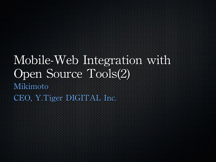 Mobile-Web Integration with Open Source Tools (2)