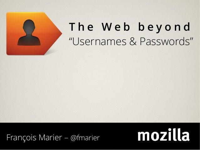 """The Web beyond                 """"Usernames & Passwords""""François Marier – @fmarier"""