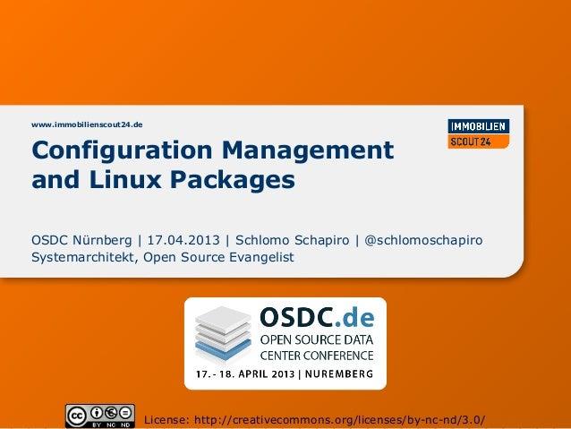 www.immobilienscout24.deConfiguration Managementand Linux PackagesOSDC Nürnberg | 17.04.2013 | Schlomo Schapiro | @schlomo...