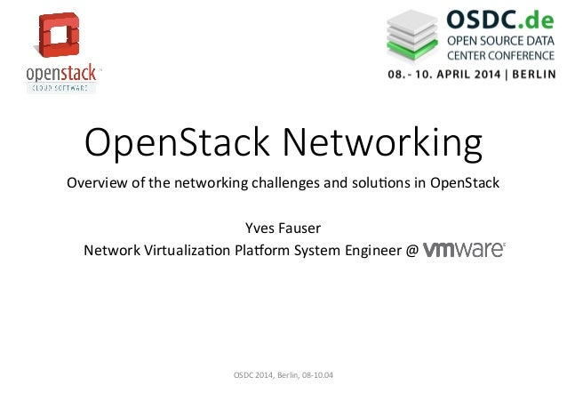 OpenStack  Networking Overview	   of	   the	   networking	   challenges	   and	   solu5ons	   in	   OpenStack	   	    	   ...