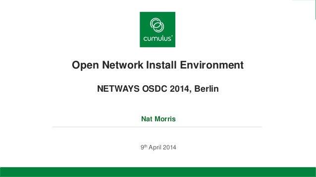Open Network Install Environment NETWAYS OSDC 2014, Berlin Nat Morris 9th April 2014