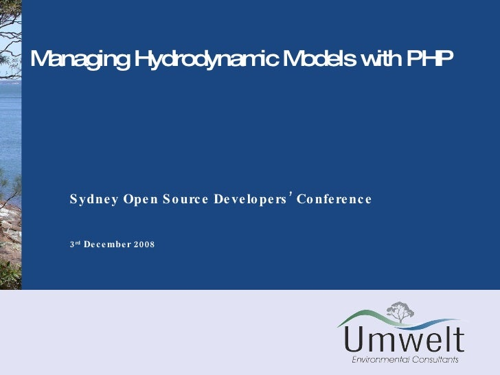 Managing Hydrodynamic Models with PHP Sydney Open Source Developers' Conference  3 rd  December 2008