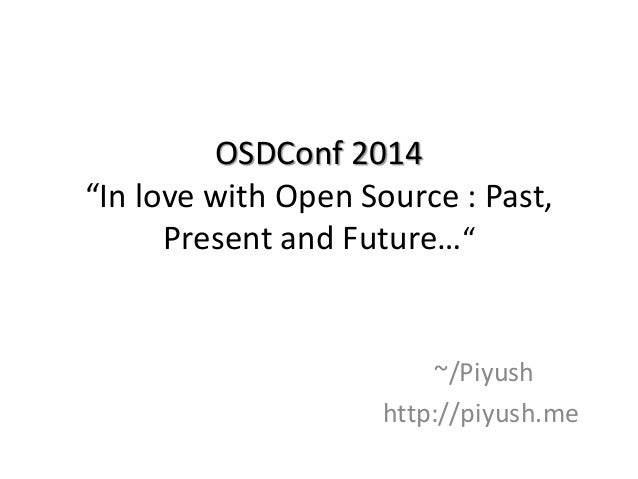 "OSDConf 2014 ""In love with Open Source : Past, Present and Future…"" ~/Piyush http://piyush.me"