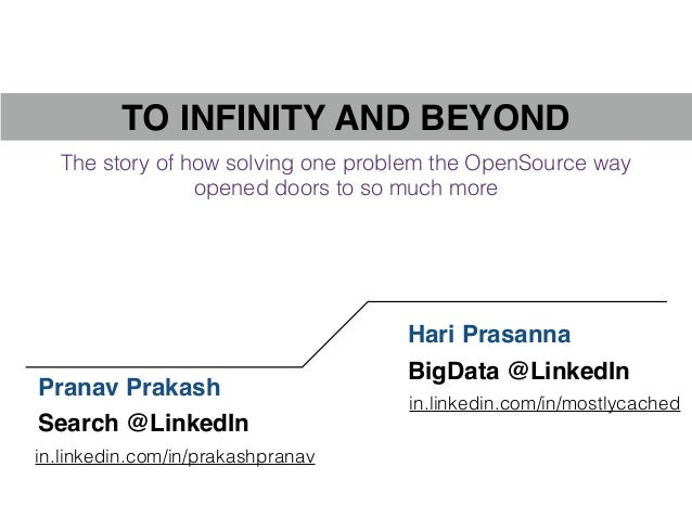 TO INFINITY AND BEYOND Pranav Prakash in.linkedin.com/in/prakashpranav Search @LinkedIn Hari Prasanna in.linkedin.com/in/m...