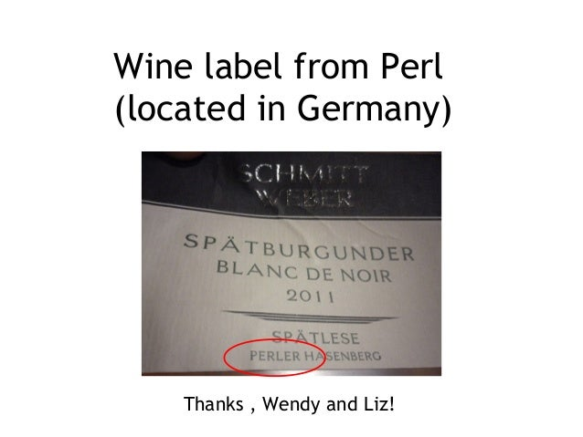 Wine label from Perl(located in Germany)Thanks , Wendy and Liz!