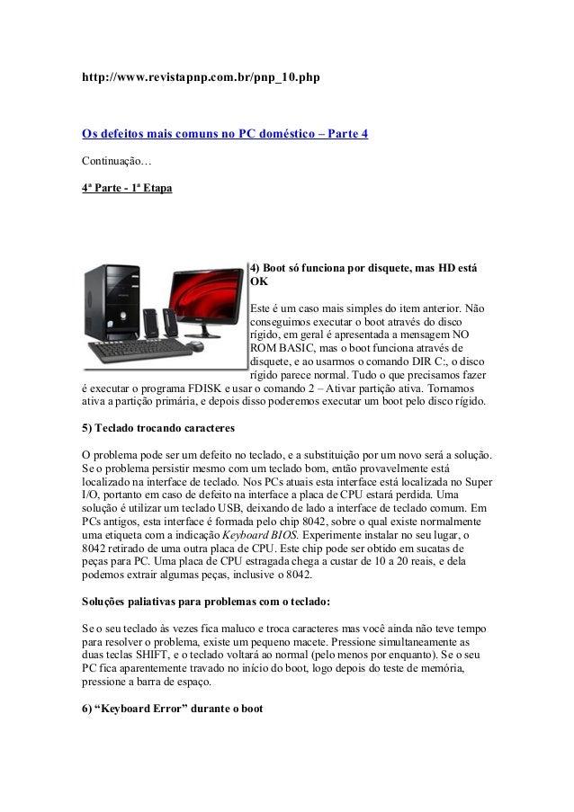 http://www.revistapnp.com.br/pnp_10.php  Os defeitos mais comuns no PC doméstico – Parte 4 Continuação… 4ª Parte - 1ª Etap...