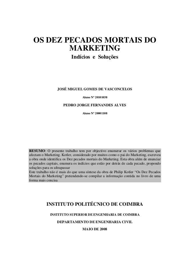OS DEZ PECADOS MORTAIS DO MARKETING Indícios e Soluções JOSÉ MIGUEL GOMES DE VASCONCELOS Aluno Nº 20101038 PEDRO JORGE FER...