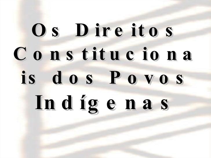 Os Direitos Constitucionais dos Povos  Indígenas