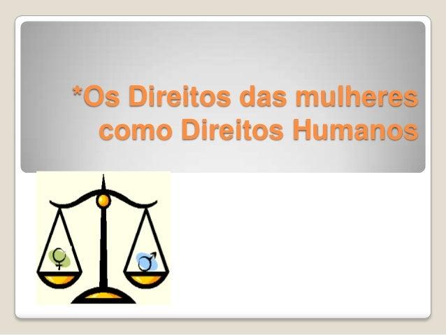 *Os Direitos das mulheres  como Direitos Humanos