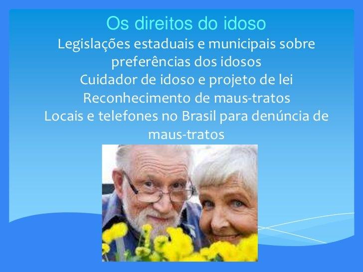 Os direitos do idoso  Legislações estaduais e municipais sobre           preferências dos idosos     Cuidador de idoso e p...