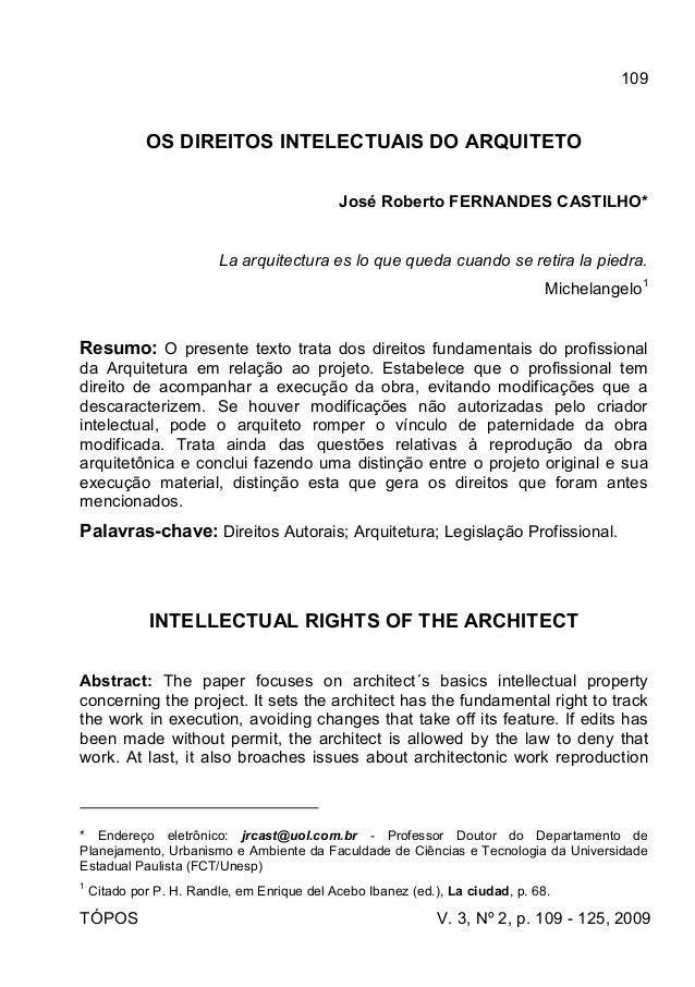 109 TÓPOS V. 3, Nº 2, p. 109 - 125, 2009 OS DIREITOS INTELECTUAIS DO ARQUITETO José Roberto FERNANDES CASTILHO* La arquite...