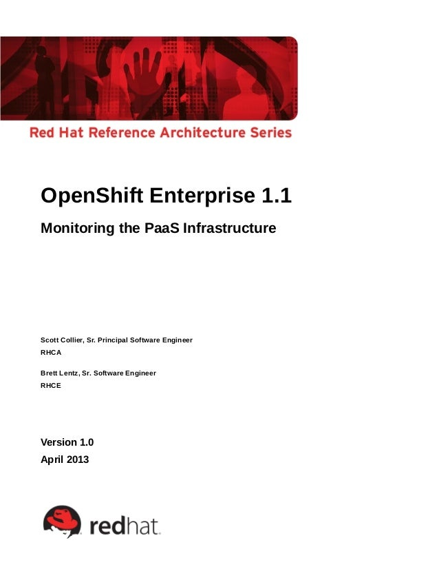 OpenShift Enterprise 1.1 Monitoring the PaaS Infrastructure Scott Collier, Sr. Principal Software Engineer RHCA Brett Lent...