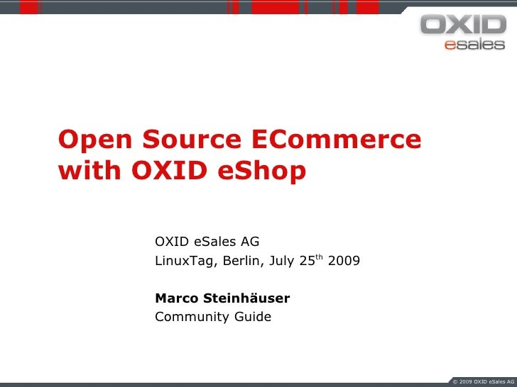Open Source ECommerce with OXID eShop       OXID eSales AG      LinuxTag, Berlin, July 25th 2009       Marco Steinhäuser  ...