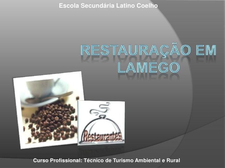 Escola Secundária Latino Coelho<br />Restauração em Lamego<br />Curso Profissional: Técnico de Turismo Ambiental e Rural<b...