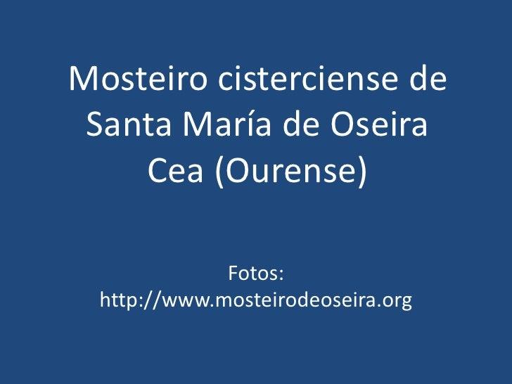 Mosteiro cisterciense de Santa María de OseiraCea (Ourense)<br />Fotos: http://www.mosteirodeoseira.org<br />