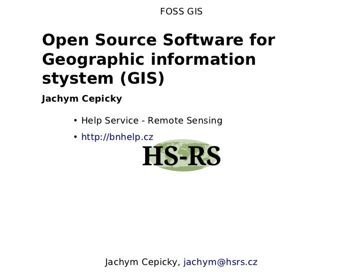 FOSS GISOpen Source Software forGeographic informationstystem (GIS)Jachym Cepicky     • Help Service - Remote Sensing     ...