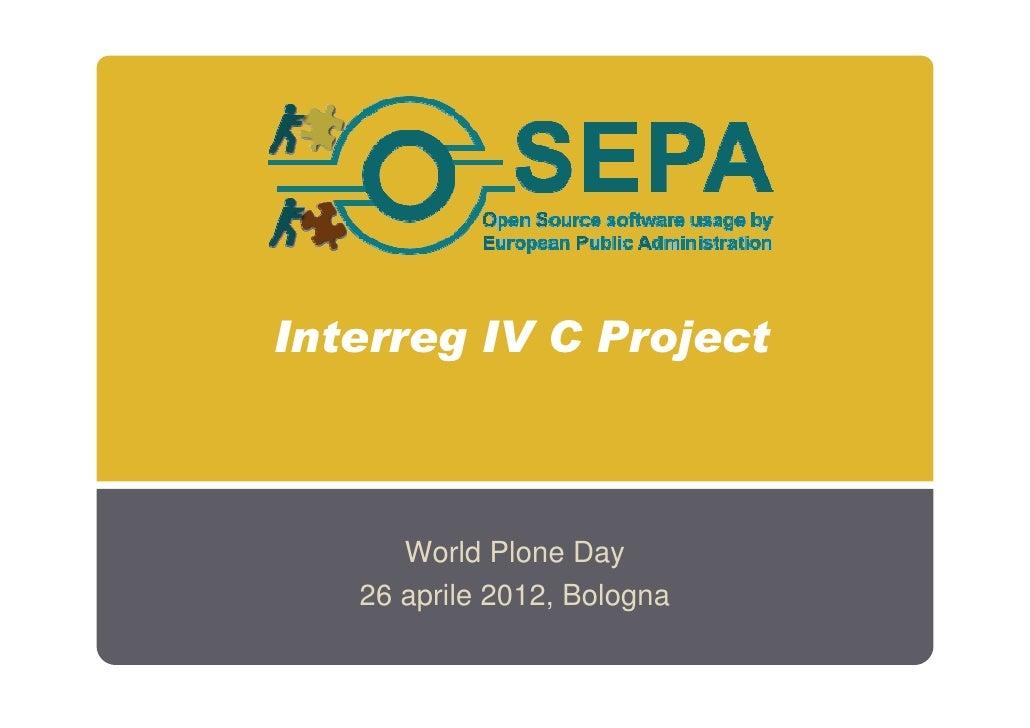 Interreg IV C Project      World Plone Day   26 aprile 2012, Bologna