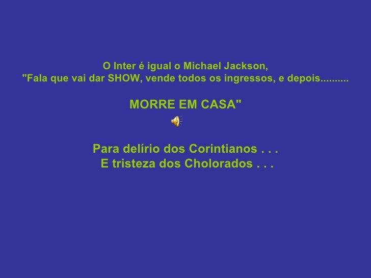 """O Inter é igual o Michael Jackson, """"Fala que vai dar SHOW, vende todos os ingressos, e depois..........                   ..."""