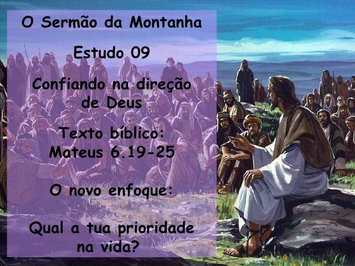 O Sermão da Montanha Estudo 09 Confiando na direção de Deus Texto bíblico: Mateus 6.19-25 O novo enfoque: Qual a tua prior...