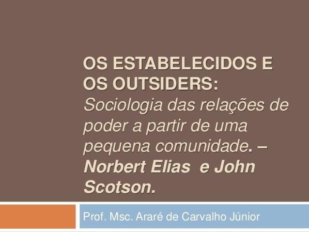 OS ESTABELECIDOS E OS OUTSIDERS: Sociologia das relações de poder a partir de uma pequena comunidade. – Norbert Elias e Jo...