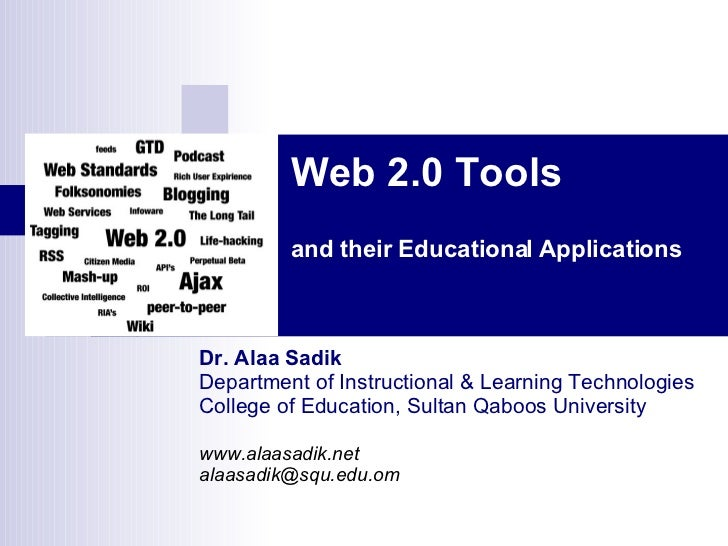 Web 2.0 Tools and their Educational Applications Dr. Alaa Sadik Department of Instructional & Learning Technologies Colleg...