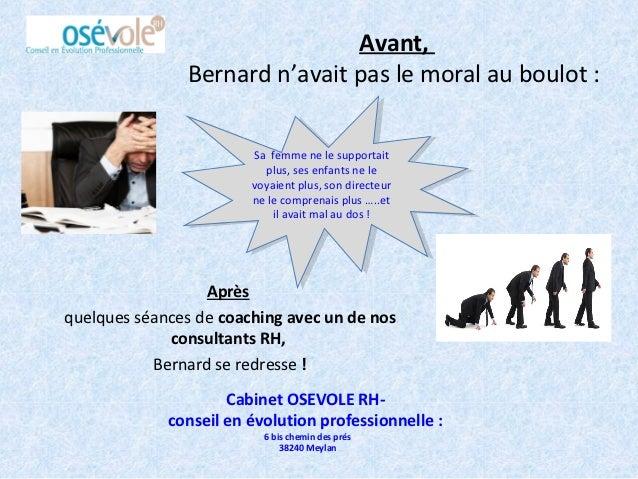 Avant,               Bernard n'avait pas le moral au boulot :                        Sa femme ne le supportait            ...