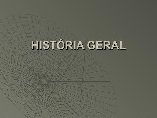HISTÓRIA GERAL