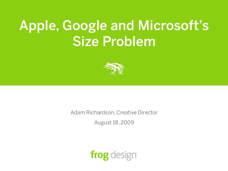 Apple, Google and Microsoft's         Size Problem            Adam Richardson, Creative Director                 August 18...