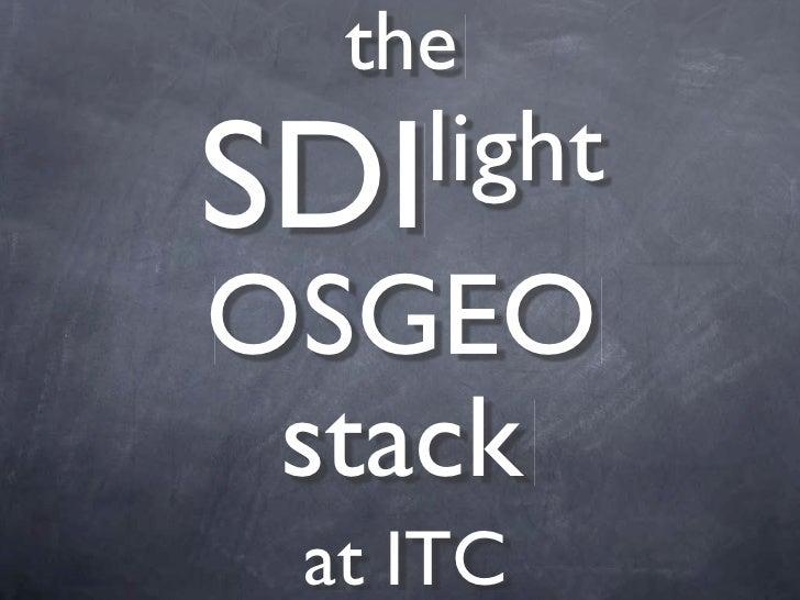 the SDI light OSGEO  stack   at ITC